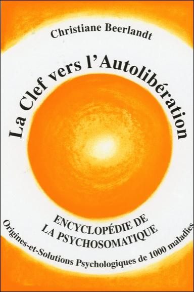 LA CLEF VERS L'AUTOLIBERATION - ENCYCLOPEDIE DE LA PSYCHOSOMATIQUE