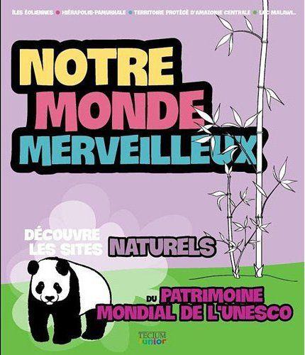 MONDE MERVEILLEUX (NOTRE) SITES NATURELS DU PATRIMOINE DE L'UNESCO T1