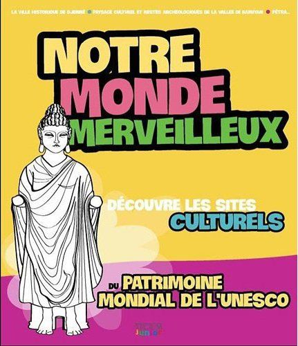 MONDE MERVEILLEUX (NOTRE) SITES CULTURELS PATRIMOINE MONDIAL UNESCO T2
