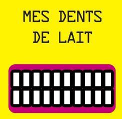 DENTS DE LAIT (MES)