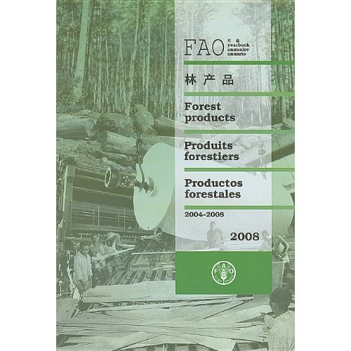 FAO YEARBOOK OF FOREST PRODUCTS 2004-2008 (MULTILINGUAL, ARABIC, CHINESE, ENGLISH, SPANISH, FRENCH)