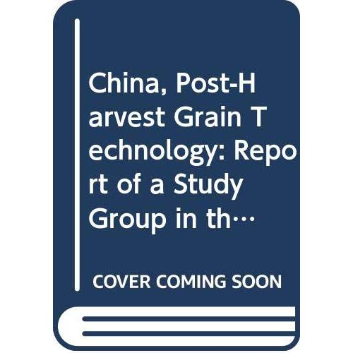 CHINA POST HARVEST GRAIN TECHNOLOGY REPORT OF A STUDY GROUP IN THE PEOPLE'S REPUBLIC OF CHINA BULLET