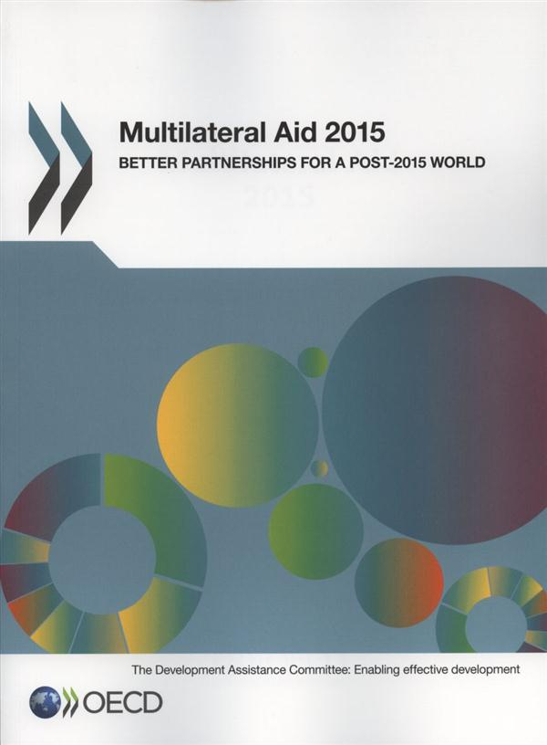 MULTILATERAL AID 2015 - BETTER PARTNERSHIPS FOR A POST 2015 WORLD