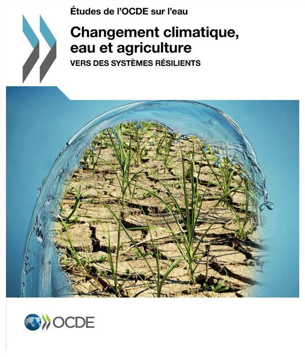 CHANGEMENT CLIMATIQUE, EAU ET AGRICULTURE - VERS DES SYSTEMES RESILIENTS