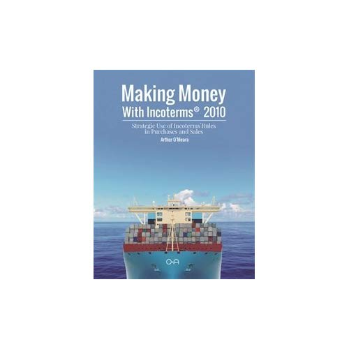 MAKING MONEY WITH INCOTERMS(R) 2010 - STRATEGIC USE OF INCOTERMS(R) RULES