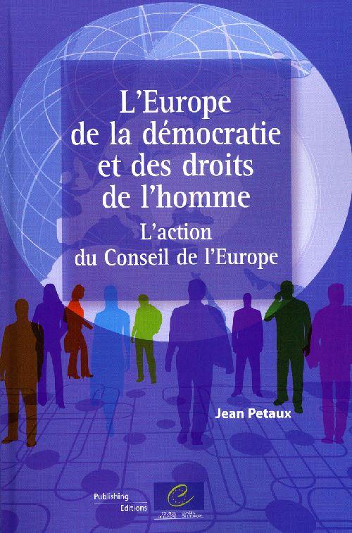 L'EUROPE DE LA DEMOCRATIE ET DES DROITS DE L'HOMME - L'ACTION DU CONSEIL DE L'EUROPE