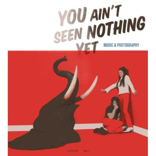 YOU AIN'T SEEN NOTHING YET : MUSIC & PHOTOGRAPHY