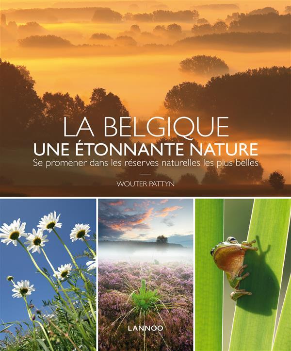 LA BELGIQUE, UNE ETONNANTE NATURE : SE PROMENER DANS LES RESERVES NATURELLES LES PLUS BELLES