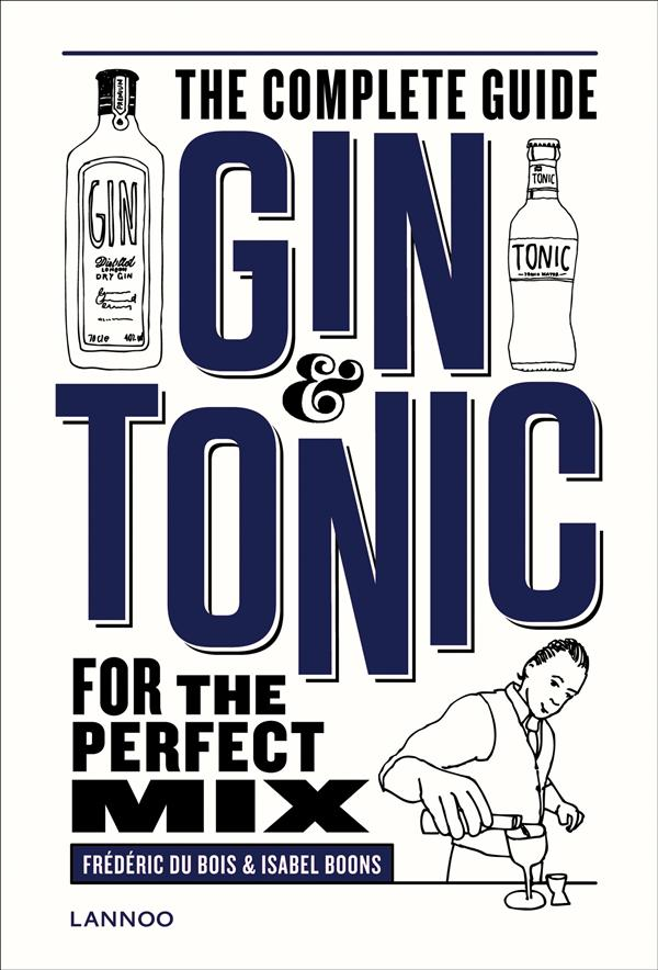 GIN AND TONIC THE COMPLETE GUIDE FOR THE PERFECT MIX (UPDATE) /ANGLAIS