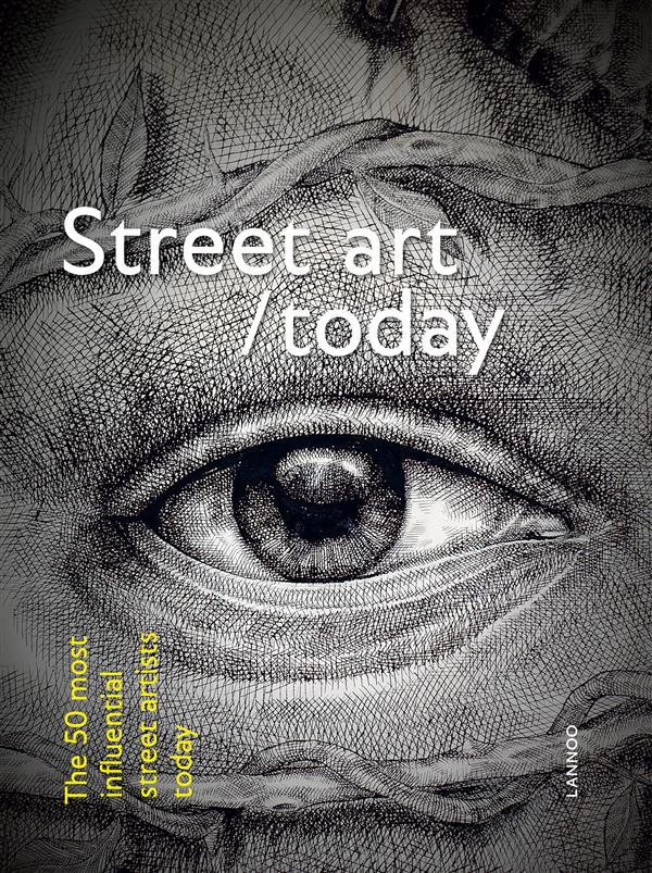 STREET ART TODAY THE 50 MOST INFLUENTIAL STREET ARTISTS TODAY /ANGLAIS