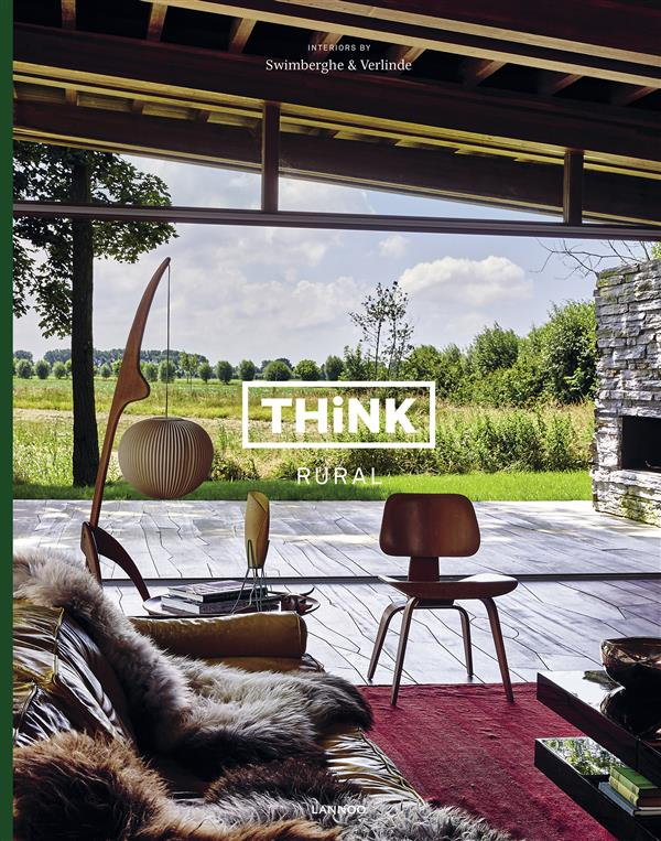THINK RURAL ; INTERIORS BY SWIMBERGHE & VERLINDE