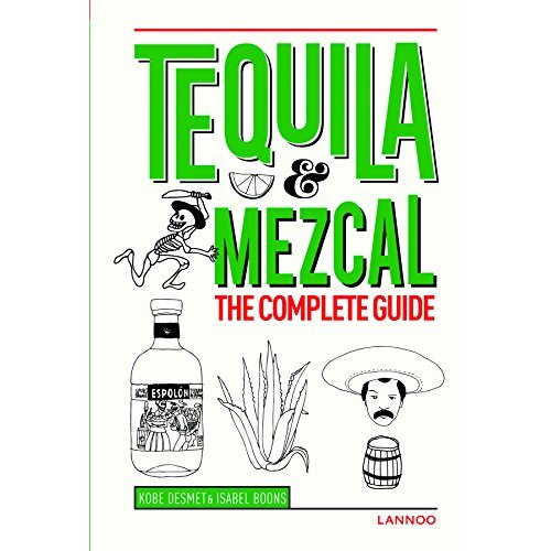 TEQUILA AND MEZCAL THE COMPLETE GUIDE /ANGLAIS