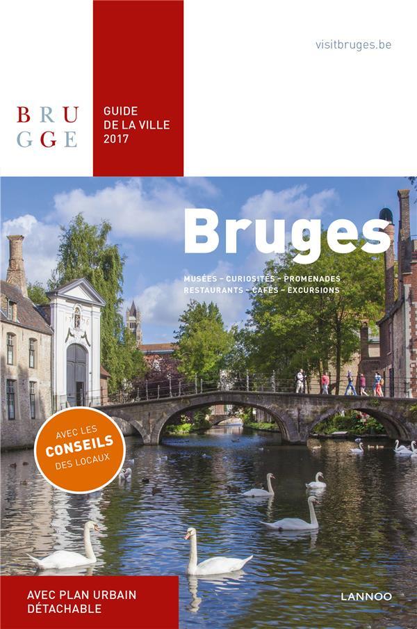 BRUGES : GUIDE DE LA VILLE 2017, MUSEES, CURIOSITES, PROMENADES, RESTAURANTS, CAFES, EXCURSIONS