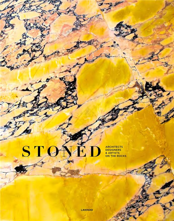 STONED : ARCHITECTS, DESIGNERS & ARTISTS ON THE ROCKS