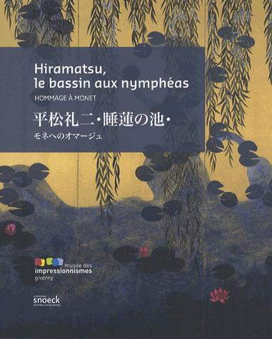 HIRAMATSU LE BASSIN AUX NYMPHEAS HOMMAGE A MONET