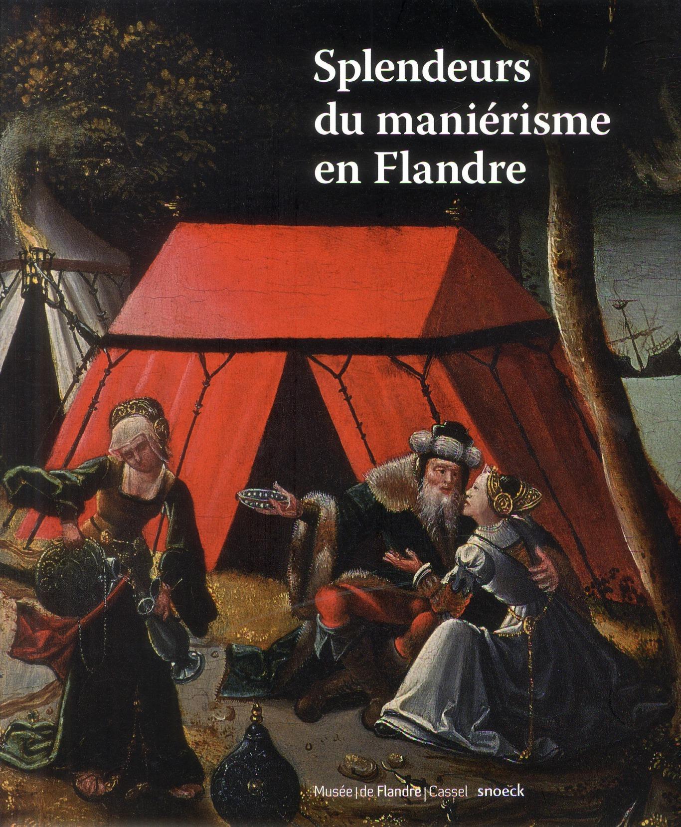 SPLENDEUR DU MANIERISME EN FLANDRE 1500 1575