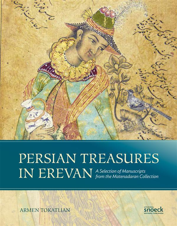 PERSIAN TREASURES IN EREVAN - A SELECTION OF MANUSCRIPTS