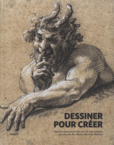 DESSINER POUR CREER. FEUILLES FRANCAISES DES XVIE ET XVIIE