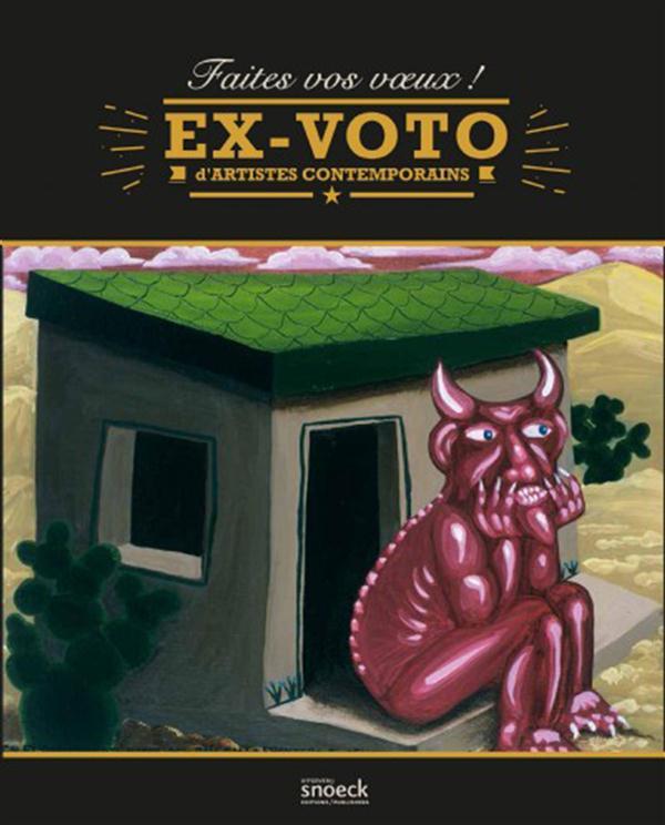 FAITES VOS VOEUX - EX VOTO D ARTISTES CONTEMPORAINS