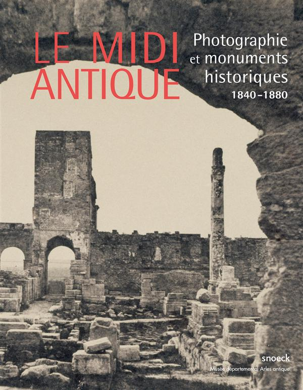 MIDI ANTIQUE. PHOTOGRAPHIE ET MONUMENTS HISTORIQ-ARLES