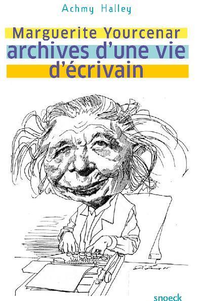 MARGUERITE YOURCENAR ARCHIVES D'UNE VIE D'ECRIVAIN