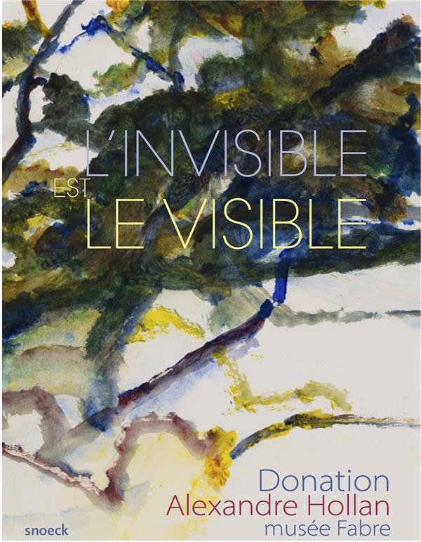 L'INVISIBLE EST LE VISIBLE. MUSEE FABRE. VOLUME II
