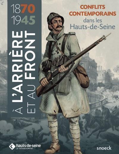 A L'ARRIERE ET AU FRONT (1870-1945) - CONFLITS CONTEMPORAINS DANS LES HAUTS-DE-SEINE