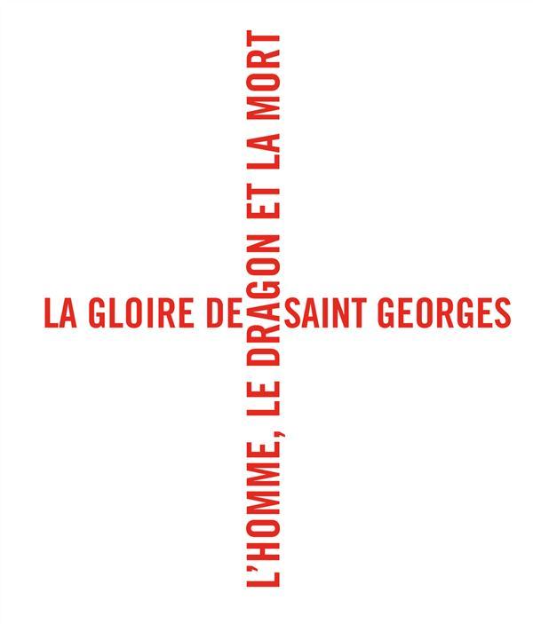 LA GLOIRE DE SAINT GEORGES L'HOMME, LE DRAGON ET LA MORT