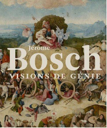 JEROME BOSCH. VISIONS DE GENIE.
