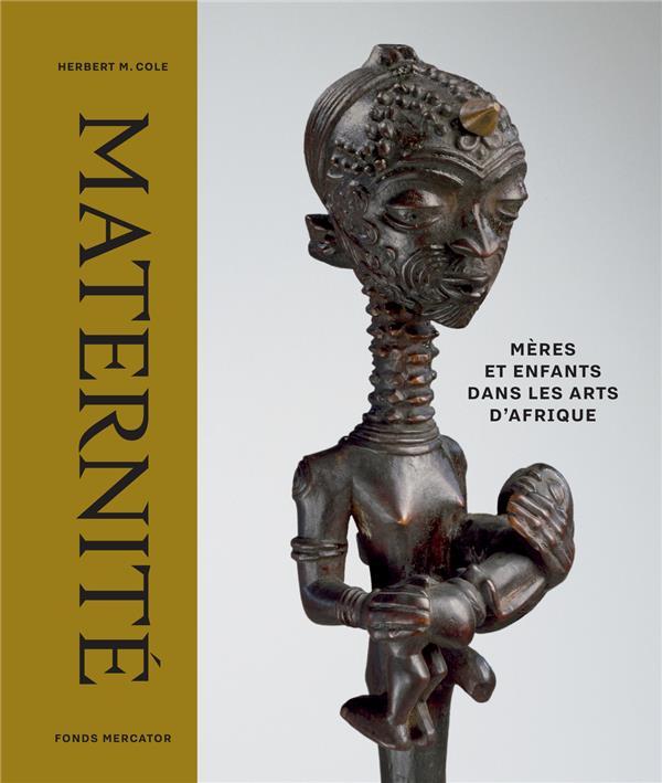 MATERNITE - MERES ET ENFANTS DANS LES ARTS D'AFRIQUE
