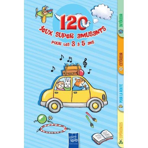 120 JEUX SUPER AMUSANTS POUR LES 3 A 5 ANS