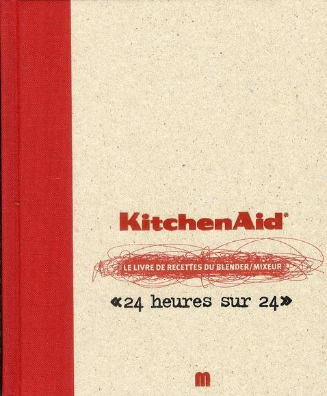 KITCHEN AID - LE LIVRE DE RECETTES DU BLENDER / MIXEUR