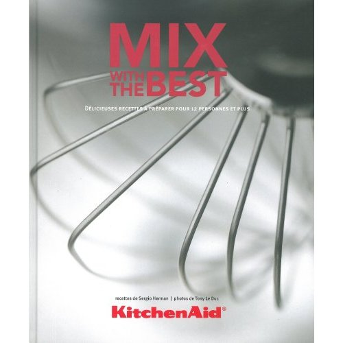 KITCHEN AID MIX WITH THE BEST - DELICIEUSES RECETTES A PREPARER POUR 12