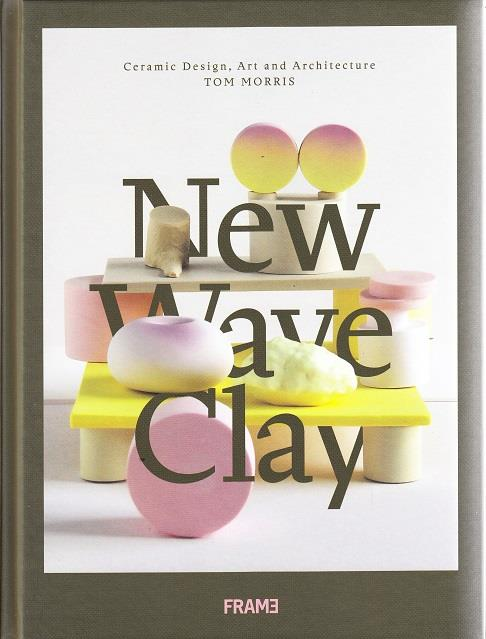 NEW WAVE CLAY CERAMIC DESIGN ART AND ARCHITECTURE /ANGLAIS
