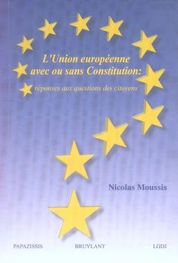 L'UNION EUROPEENNE AVEC OU SANS CONSTITUTION : REPONSES AUX QUESTIONS DES CITOYE