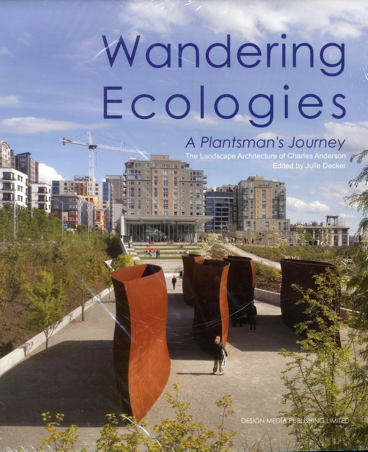 WANDERING ECOLOGIES. A PLANTSMAN'S JOURNEY. THE LANDSCAPE ARCHITECTURE OF CHARLE