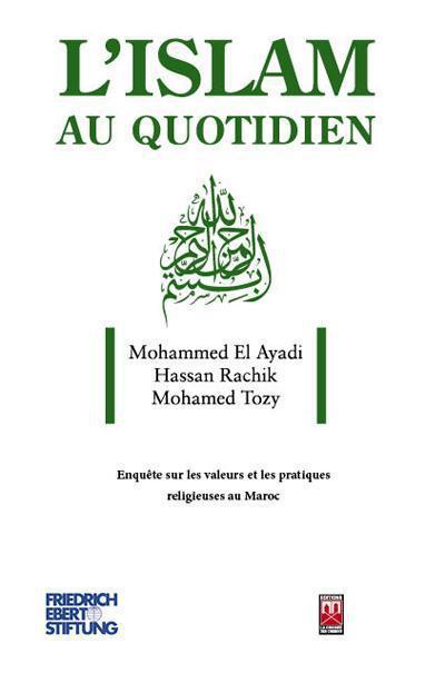 ISLAM AU QUOTIDIEN (L') : ENQUETE SUR LES VALEURS ET LES PRATIQUES RELIGIEUSES AU MAROC