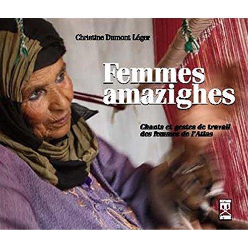 FEMMES AMAZIGHES : CHANTS ET GESTES DE TRAVAIL DES FEMMES DE L ATLAS (+ CD AUDIO)