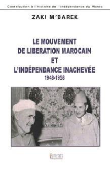 MOUVEMENT DE LIBERATION MAROCAIN ET L INDEPENDANCE INACHEVEE (1948-1958) (LE)