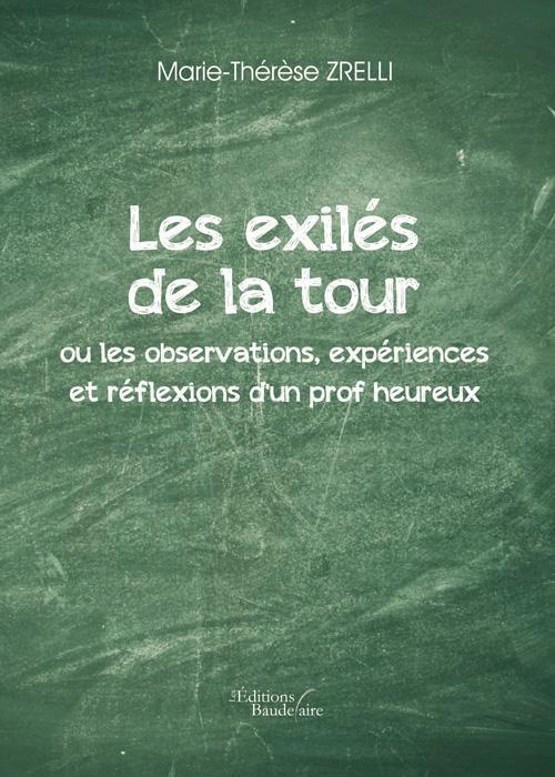 LES EXILES DE LA TOUR OU LES OBSERVATIONS, EXPERIENCES ET REFLEXIONS D'UN PROF HEUREUX