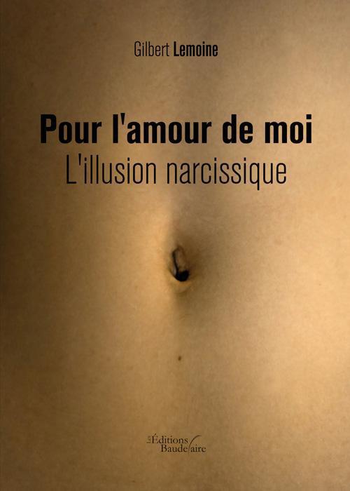 POUR L'AMOUR DE MOI - L'ILLUSION NARCISSIQUE