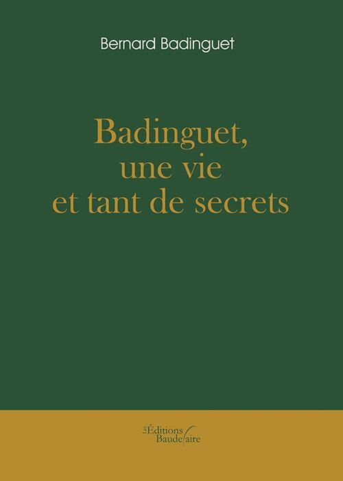BADINGUET, UNE VIE ET TANT DE SECRETS