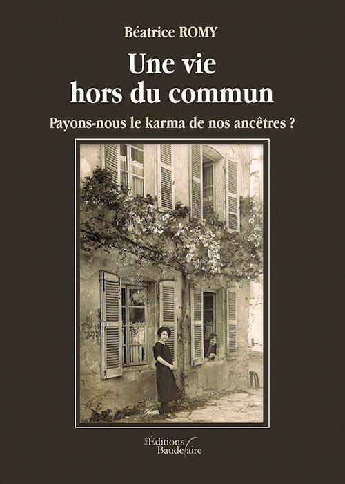 UNE VIE HORS DU COMMUN - PAYONS-NOUS LE KARMA DE NOS ANCETRES?