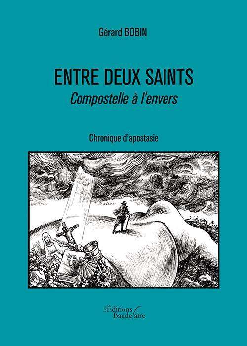 ENTRE DEUX SAINTS - COMPOSTELLE A L'ENVERS