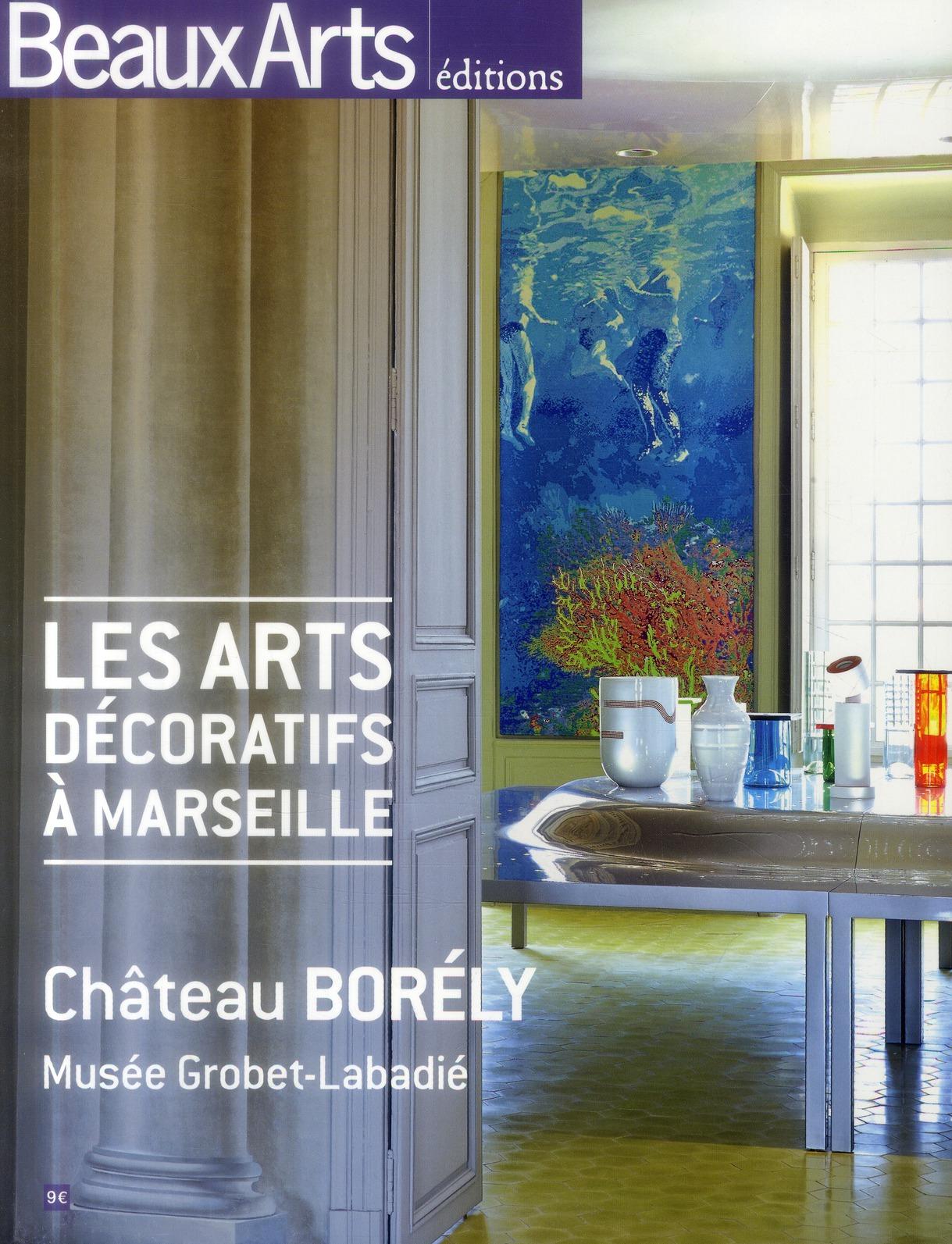 LES ARTS DECORATIFS A MARSEILLE - CHATEAU BORELY ET MUSEE GROBET-LABADIE