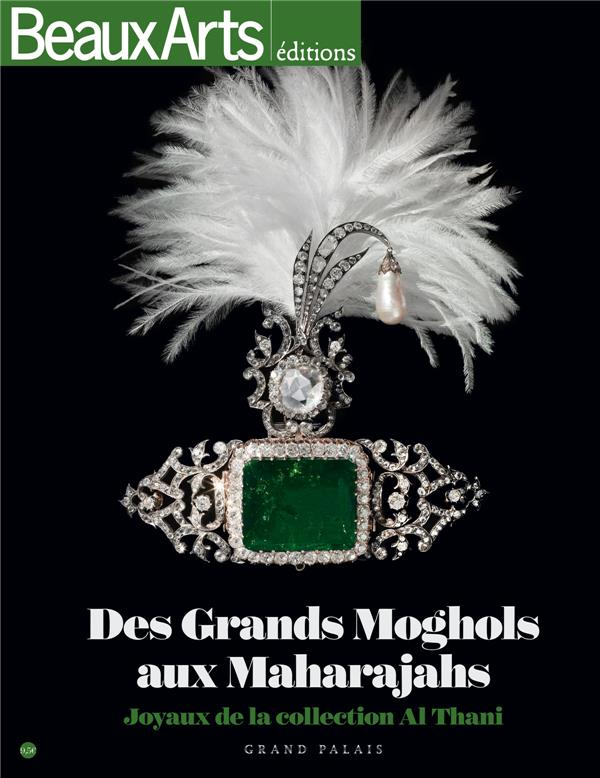 DES GRANDS MOGHOLS AUX MAHARAJAS,JOYAUX INDIENS DE LA COLLECTION AL THANI