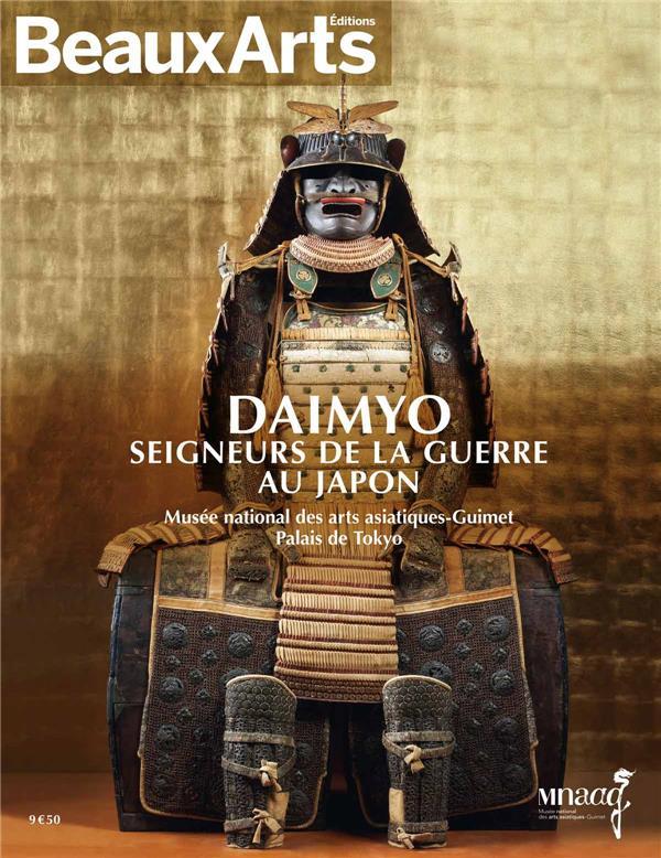 DAIMYO. SEIGNEURS DE LA GUERRE AU JAPON - AU MUSEE GUIMET, A L'HOTEL D'HEIDELBACH ET AU PALAIS DE TO