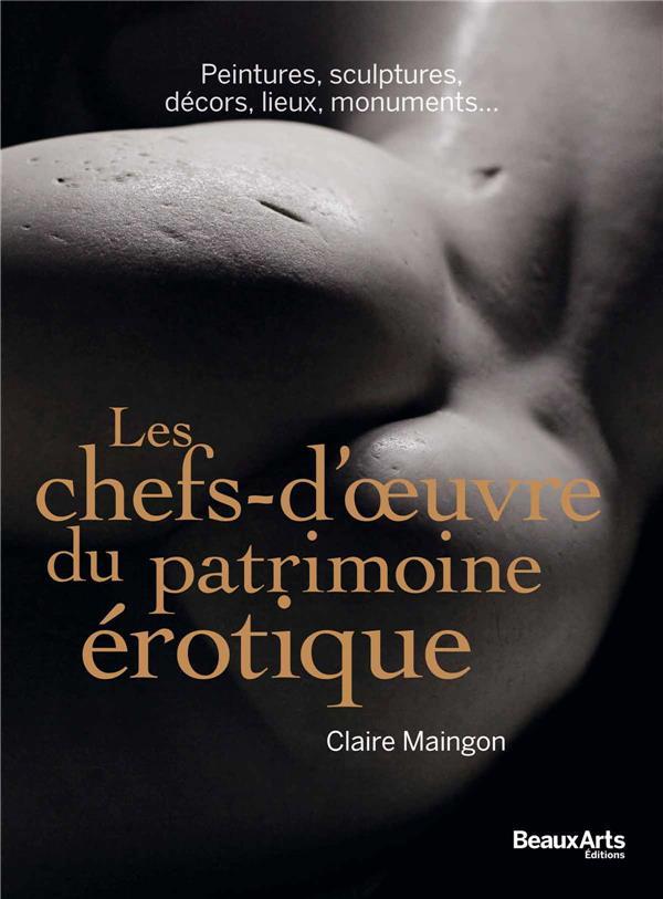 LES CHEFS-D'OEUVRE DU PATRIMOINE EROTIQUE - PEINTURES,SCULPTURES,MONUMENTS,DECORS,LIEUX INSOLITES