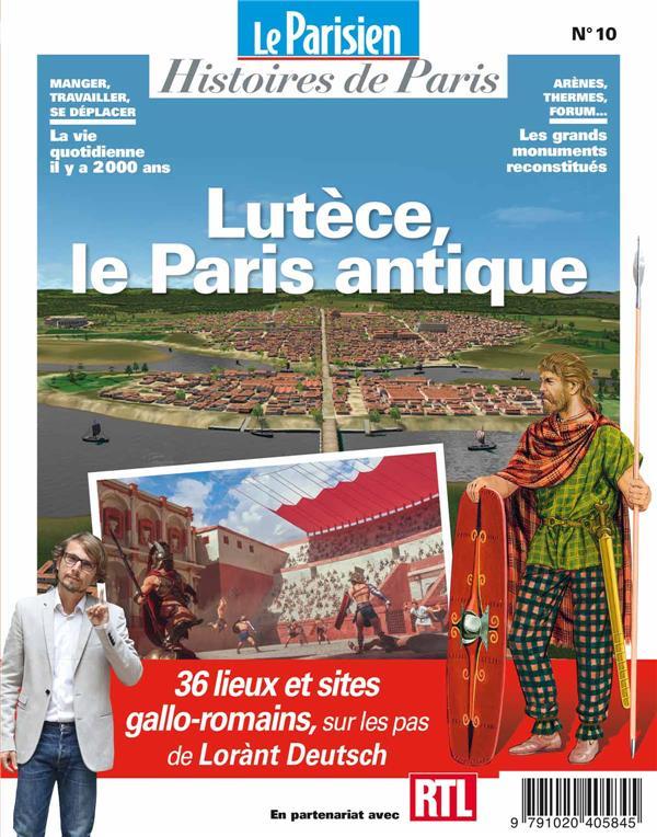 LUTECE, LE PARIS ANTIQUE - SUR LES PAS DE LORANT DEUTSCH