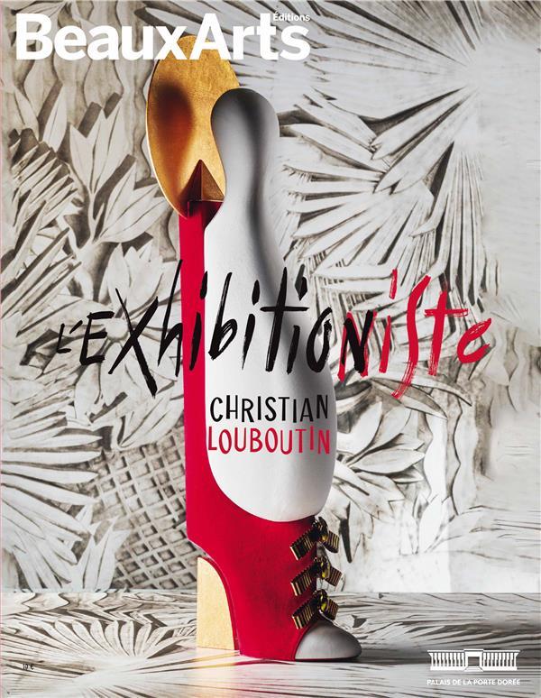 CHRISTIAN LOUBOUTIN : EXHIBITION(NISTE) - AU PALAIS DE LA PORTE DOREE